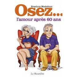 Osez... L'Amour Après 60 Ans